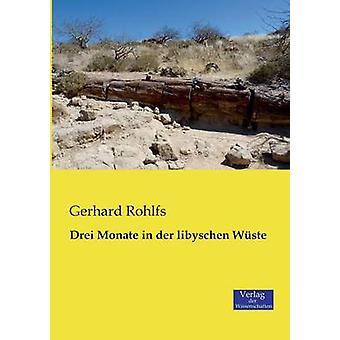 Drei Monate in Der Libyschen Wuste by Rohlfs & Gerhard
