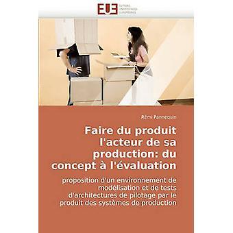 Faire Du Produit LActeur de Sa Production Du Concept A LEvaluation by Pannequin & Rmi