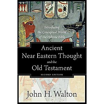 Ancient Near Eastern Thought and the Old Testament - Introducing the C