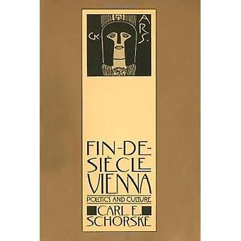 Fin-De-Siecle Vienna - Politics and Culture by Carl E. Schorske - 9780