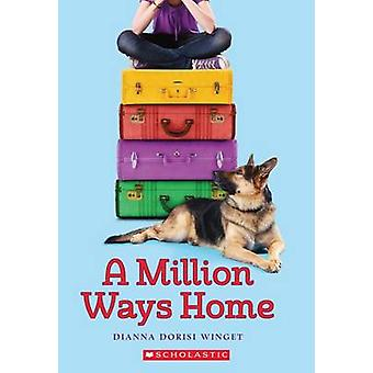 A Million Ways Home by Dianna Dorisi Winget - 9780545667081 Book