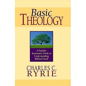 Basic Theology - A Popular Systemic Guide to Understanding Biblical Tr