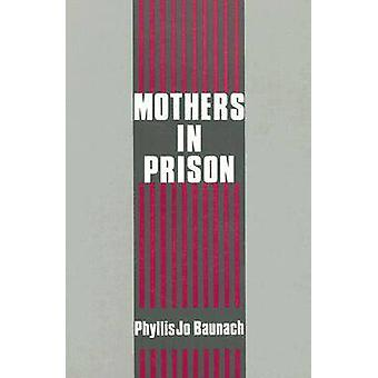Mothers in Prison (2nd Revised edition) by Phyllis Jo Baunach - 97808