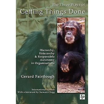 The Three Ways of Getting Things Done - Hierarchy - Heterarchy and Res
