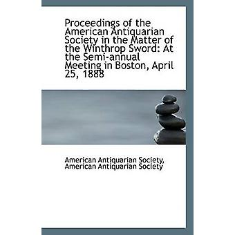 Proceedings of the American Antiquarian Society in the Matter of the