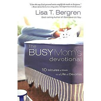 The Busy Mom's Devotional - Ten Minutes a Week to a Life of Devotion b