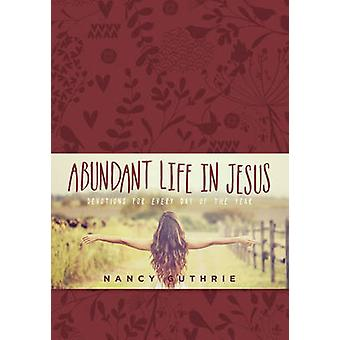 Abundant Life in Jesus - Devotions for Every Day of the Year by Nancy