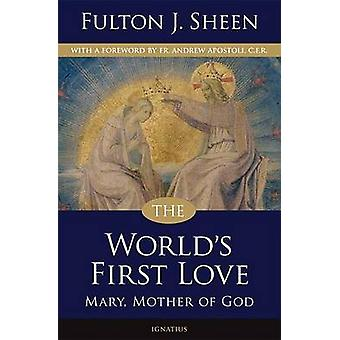 The World's First Love - Mary - Mother of God (2nd Revised edition) by