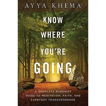 Know Where You're Going - A Complete Buddhist Guide to Meditation - Fa