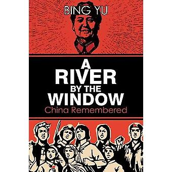 A River by the Window - China Remembered by Bing Yu - 9781788233064 Bo