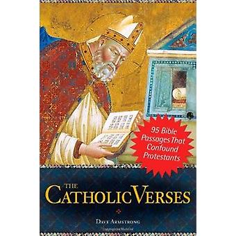 The Catholic Verses - 95 Bible Passages That Confound Protestants by D