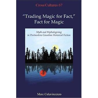 -Trading Magic for Fact - - Fact for Magic - Myth and Mythologizing in
