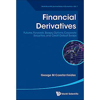 Financial Derivatives Futures Forwards Swaps Options Corporate Securities And Credit Default Swaps by George M Constantinides