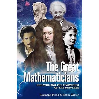 The Great Mathematicians - Unravelling the Mysteries of the Universe b