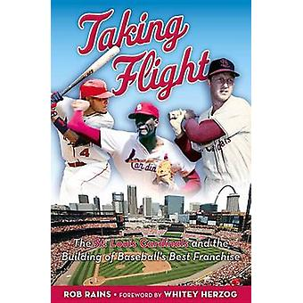 Taking Flight - The St. Louis Cardinals and the Building of Baseball's