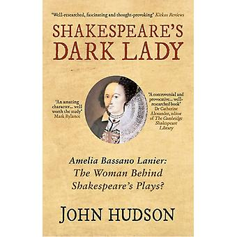 Shakespeare's Dark Lady: Amelia Bassano Lanier the woman behind Shakespeare's plays? (Paperback) by Hudson John