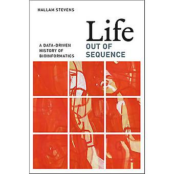 Life Out of Sequence - A Data-driven History of Bioinformatics by Hall