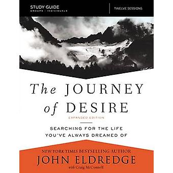 The Journey of Desire Study Guide - Searching for the Life You've Alwa