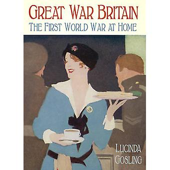 Great War Britain - The First World War at Home by Lucinda Gosling - 9