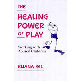 The Healing Power of Play - Working with Abused Children by Eliana Gil