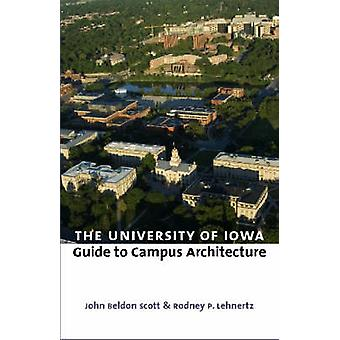 The University of Iowa Guide to Campus Architecture by John Beldon Sc