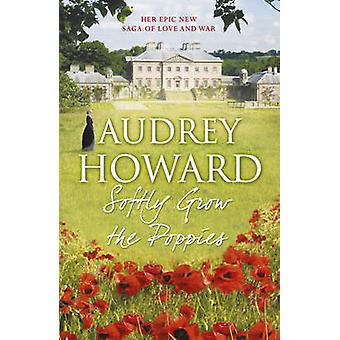 Softly Grow the Poppies by Audrey Howard - 9781444755978 Book