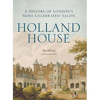 Holland House - A History of London's Most Celebrated Salon by Linda K