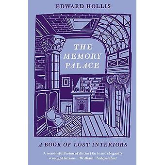 The Memory Palace - A Book of Lost Interiors by Edward Hollis - 978184