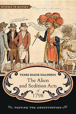 The Alien and Sedition Acts of 1798 - Testing the Constitution by Terr