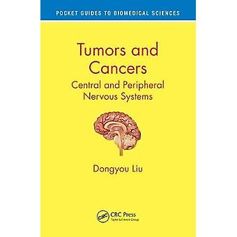 Tumors and Cancers - Central and Peripheral Nervous Systems by Dongyou