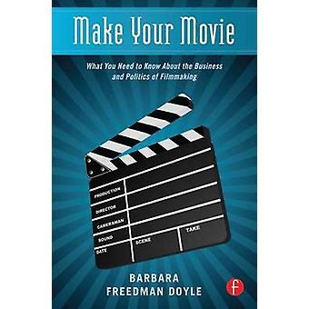 Make Your Movie - What You Need to Know About the Business and Politic