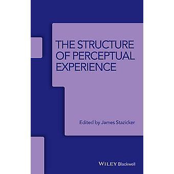 La Structure de l'expérience perceptive par James Stazicker - 978111906