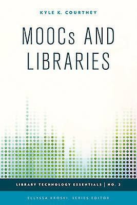 Moocs and Libraries by Kyle K. Courtney - Ellyssa Kroski - 9781442252