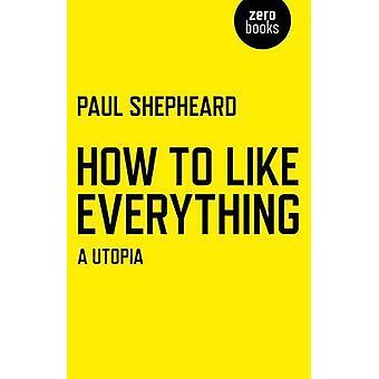 Hur man gillar allt - en utopi av Paul Shepheard - 9781780998206 Bo