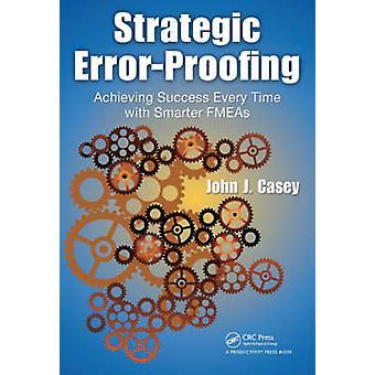 Strategic Error-Proofing - Achieving Success Every Time with Smarter F