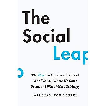 The Social Leap: The New Evolutionary Science of Who� We Are, Where We Come From, and What Makes Us Happy