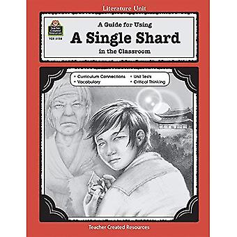 A Guide for Using a Single Shard in the Classroom (Literature Unit (Teacher Created Materials))