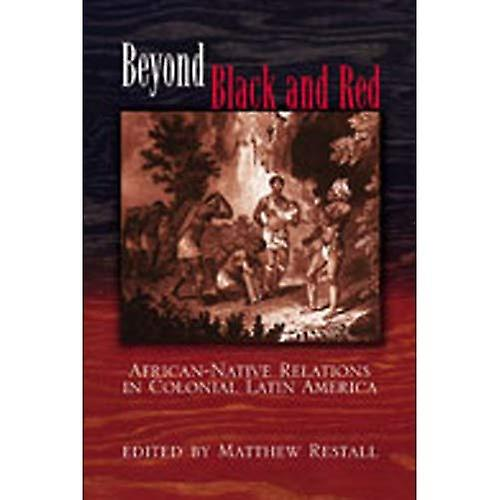 Beyond noir and rouge  African-Native Relations in Colonial Latin America (Dialogos (Paperback))