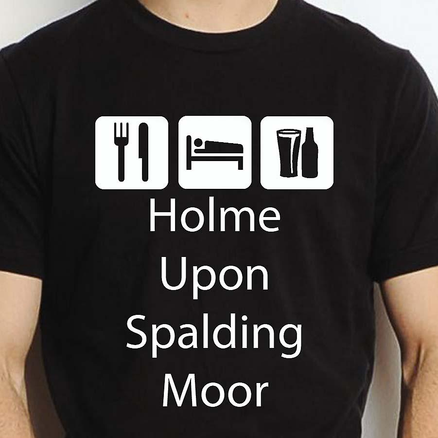 Eat Sleep Drink Holmeuponspaldingmoor Black Hand Printed T shirt Holmeuponspaldingmoor Town