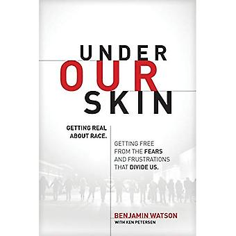 Under Our Skin: Getting Real about Race. Getting Free from the Fears and Frustrations That Divide Us.