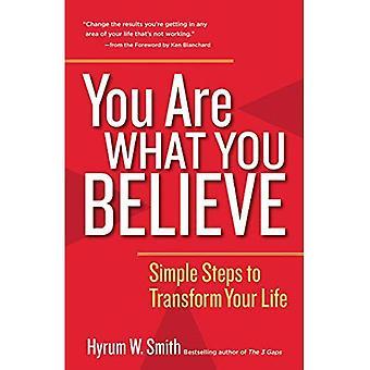 Du är vad du tror: enkla steg för att förändra ditt liv