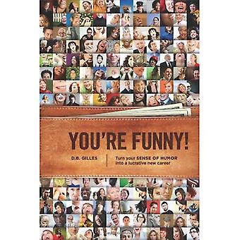 You're Funny!: Turn Your Sense of Humour into a Lucrative New Career