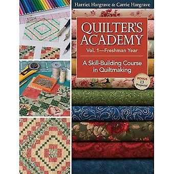 Quilter's Academy: Freshman Year: A Skill-building Course in Quiltmaking v. 1