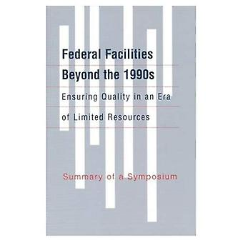 Federal Facilities Beyond the 1990s: Ensuring Quality� in an Era of Limited Resources:: Summary of a Symposium