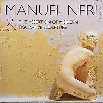 Manuel Neri and the Assertion of Modern Figurative Sculpture