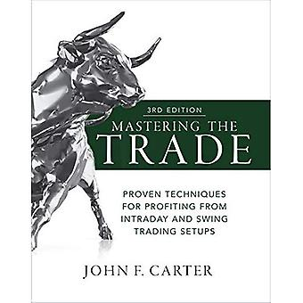 Mastering the Trade, Third Edition: Proven Techniques for Profiting from Intraday� and Swing Trading Setups