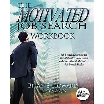 The Motivated Job Search Workbook: Job Search Exercises for the Motivated� Job Search and Over 50 and Motivated! Job Search Books (Motivated)