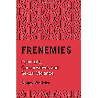 Frenemies - Feminists - Conservatives - and Sexual Violence by Nancy W
