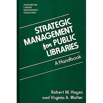 Strategic Management for Public Libraries A Handbook by Hayes & Robert M.