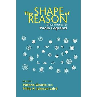 The Shape of Reason  Essays in Honour of Paolo Legrenzi by Girotto & Vittorio